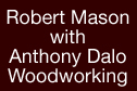 Robert Mason / Anthony Dalo Woodworking